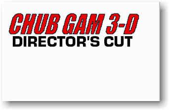 Chub Gam 3-D: Director's Cut